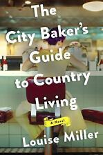 The City Baker's Guide to Country Living by Louise Miller (2016, Hardcover)