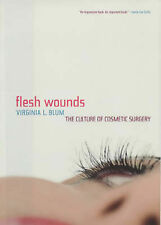 FLESH WOUNDS: The Culture of Cosmetic Surgery by V. Blum : WH1-R5D : HB232 : NEW