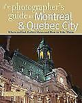 The Photographer's Guide to Montreal & Quebec City: Where to Find Perf-ExLibrary
