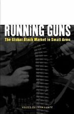 Running Guns : The Global Black Market in Small Arms (2000, Paperback)