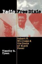 Radio Free Dixie : Robert F. Williams and the Roots of Black Power by Timothy...