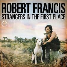Strangers in the First Place by Robert Francis (CD, May-2012, Vanguard)