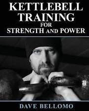 Kettlebell Training : For Strength and Power by Dave Bellomo (2014, Paperback)