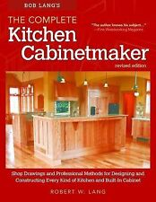 Bob Lang's Complete Kitchen Cabinet Maker, 2nd Edition : Shop Drawings and...