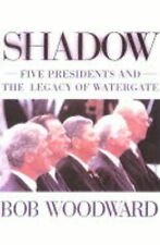 Shadow: Five Presidents and the Legacy of Watergate, Woodward, Bob