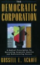 The Democratic Corporation: A Radical Prescription for Recreating Corporate Amer