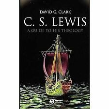 C. S. Lewis : A Guide to His Theology by David G. Clark and David George...