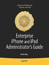 Enterprise iPhone and iPad Administrator's Guide (Books for Professionals by Pro