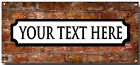 PERSONALISED NOVELTY STREET METAL SIGN, HAVE YOUR OWN TEXT
