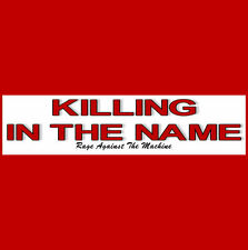 KILLING IN THE NAME  Bumper Sticker  Rage Against the Machine   BUY 2 - 1 FREE