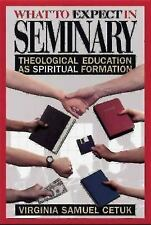 What to Expect in Seminary: Theological Education as Spiritual Formation, Cetuk,