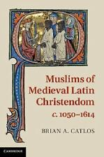 Muslims of Medieval Latin Christendom, C. 1050-1614 by Brian A. Catlos (2014,...
