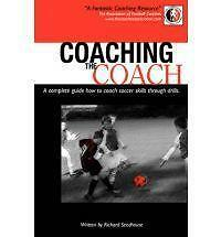 Coaching the Coach: A Complete Guide How to Coach Soccer Skills Through Drills …