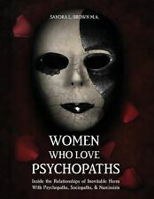 Women Who Love Psychopaths: Inside the Relationships of inevitable Harm With Ps