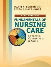 Study Guide for Fundamentals of Nursing Care : Concepts, Connections and...
