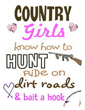 Country girls know how to hunt ride on dirt roads & bait a hook Iron on transfer