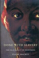 Done With Slavery: The Black Fact in Montreal, 1760-1840 (Studies on the History
