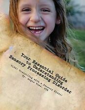 NEW Your Essential Guide to Understanding Sensory Processing Disorder: PLUS :...