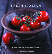 Fresh Italian: Over 80 Healthy Italian Recipes, Marina Filippelli