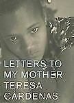 Letters to My Mother by Cardenas, Teresa