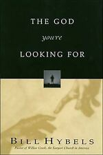 The God You're Looking For by Bill Hybels (1997, Hardcover)