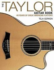 The Taylor Guitar Book : 40 Years of Great American Flattops by Teja Gerken...