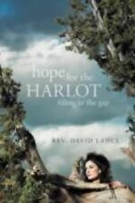 Hope for the Harlot : Filling in the Gap by Rev. David Lance (2011, Paperback)