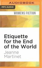 Etiquette for the End of the World by Jeanne Martinet (2016, MP3 CD, Unabridged)