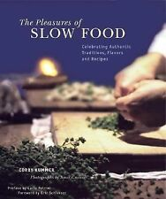 The Pleasures of Slow Food: Celebrating Authentic Traditions, Flavors, and Reci
