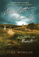 Charlotte and Emily : A Novel of the Brontës by Jude Morgan (2010, Paperback)