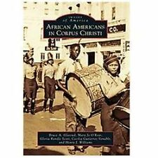 Images of America: African Americans in Corpus Christi by Bruce A. Glasrud,...