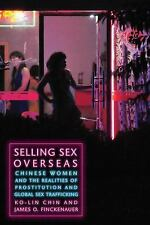 Selling Sex Overseas: Chinese Women and the Realities of Prostitution and Global