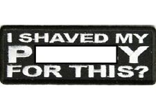 I SHAVED MY P***Y FOR THIS ? EMBROIDERED PATCH