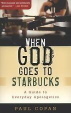 When God Goes to Starbucks : A Guide to Everyday Apologetics by Paul Copan...
