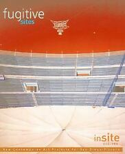 Fugitive Sites: inSITE2000/01 New Contemporary Art Projects for San Diego/Tiajua
