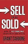 Sell or Be Sold: How to Get Your Way in Business and in Life, Grant Cardone, Goo