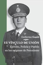 El V�nculo de Uni�n : Ej�rcito, Polic�a y Pueblo en Los or�genes Del...