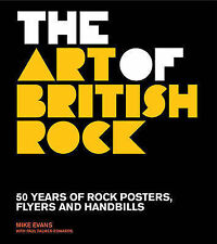 The Art of British Rock: 50 Years of Rock Posters, Flyers and Handbills,Evans, M