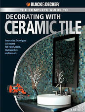 The Complete Guide to Decorating with Ceramic Tile: Innovative Techniques and Pa