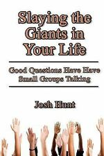 Slay the Giants in Your Life : Good Questions Have Groups Talking by Josh...