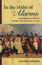 In the Midst of Alarms: The Untold Story of Women & the War of 1812, Graves, Dia