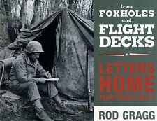 From Foxholes and Flight Decks : Letters Home from World War II by Rod Gragg