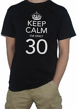 NEW Keep Calm I`m Only 30 -  Funny T-SHIRT! (30th Birthday Top)