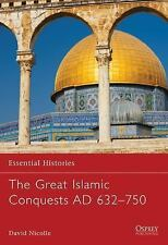 Essential Histories: The Great Islamic Conquests AD 632-750 71 by David Nicolle