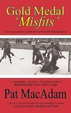 Gold Medal 'Misfits' : How the Unwanted Canadian Hockey Team Scored Olympic...