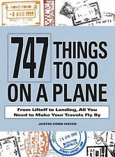 747 Things to Do on a Plane: From Liftoff to Landing, All You Need to Make...
