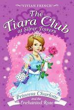 The Tiara Club: Princess Charlotte and the Enchanted Rose No. 7 by Vivian...