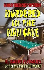 Murdered in the Man Cave : A Riley Reed Cozy Mystery by R. Barri Flowers...