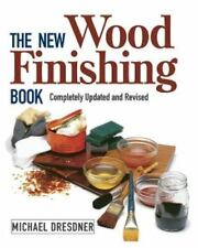 NEW - The New Wood Finishing Book, Revised Edition by Dresdner, Michael