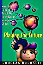 Playing the Future: How Kids' Culture Can Teach Us to Thrive in an Age of Chaos,